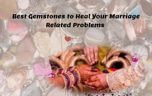 Best Gemstones to Heal Your Marriage Related Problems