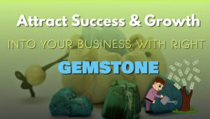 Getting Success in Business and Financial Growth with Right Gemstone